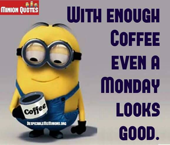 With Enough Coffee Even Monday Looks Good