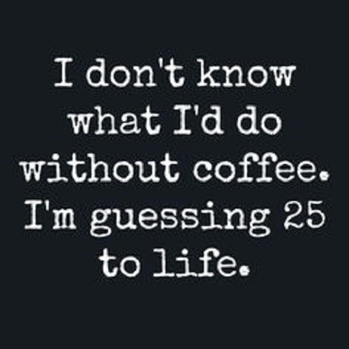 Doing 25 to Life Without Coffee