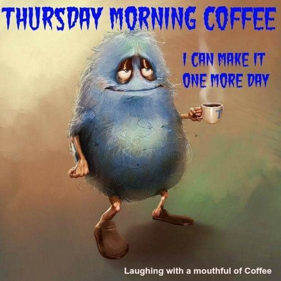 Thhursday Morning Coffee Then One More Day