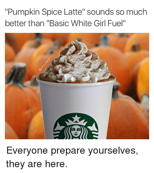 Pumpkin Spice Basic White Girl Fuel